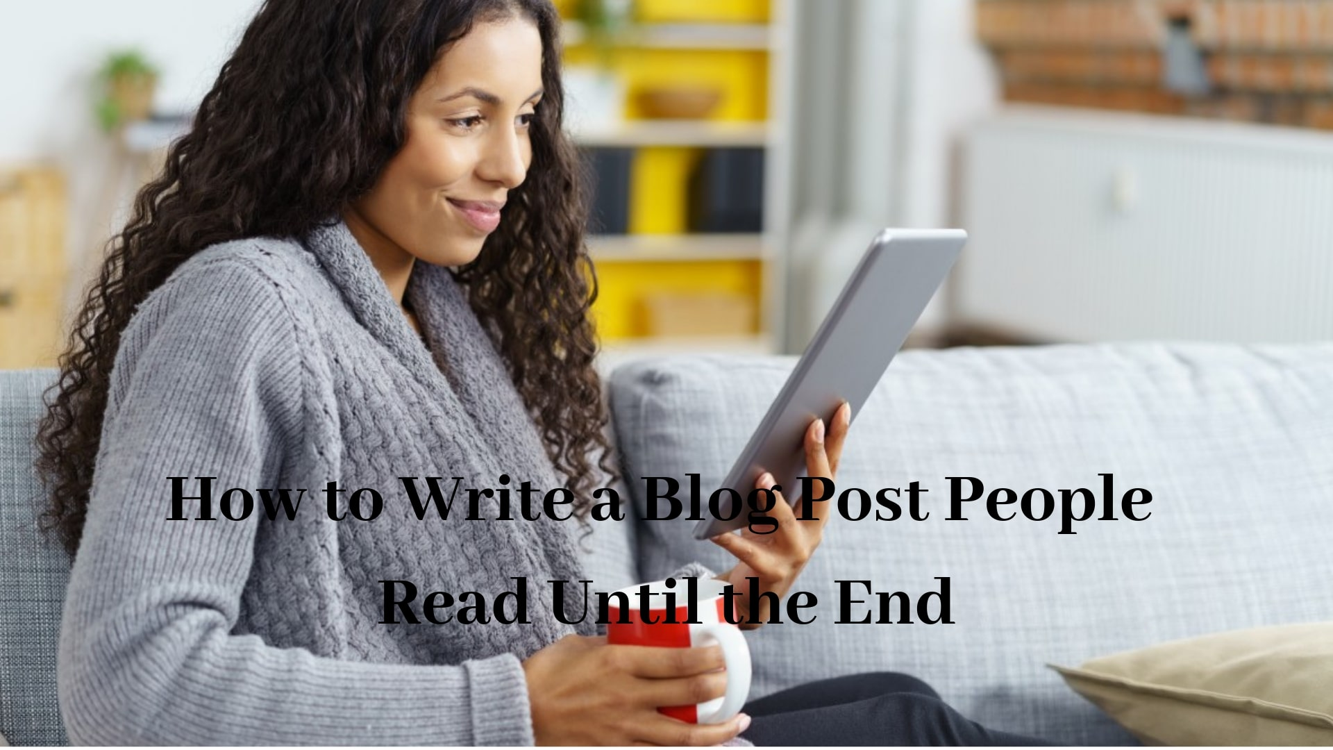 How-to-Write-a-Blog-Post-People-Read-Until-the-End
